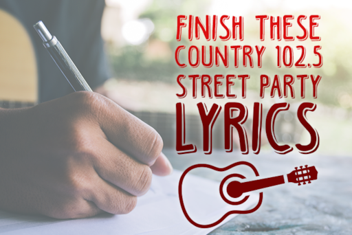 Can You Finish These Country 1025 Street Party Lyrics